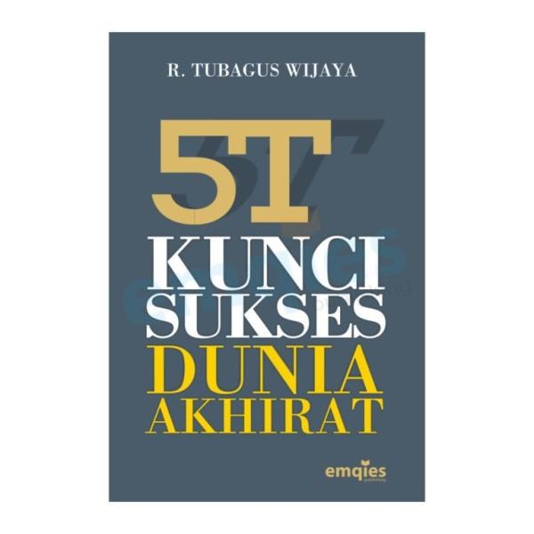 Buku 5 T Kunci Sukses Dunia Akhirat – R Tubagus Wijaya - TOKOAMAL.ASIA